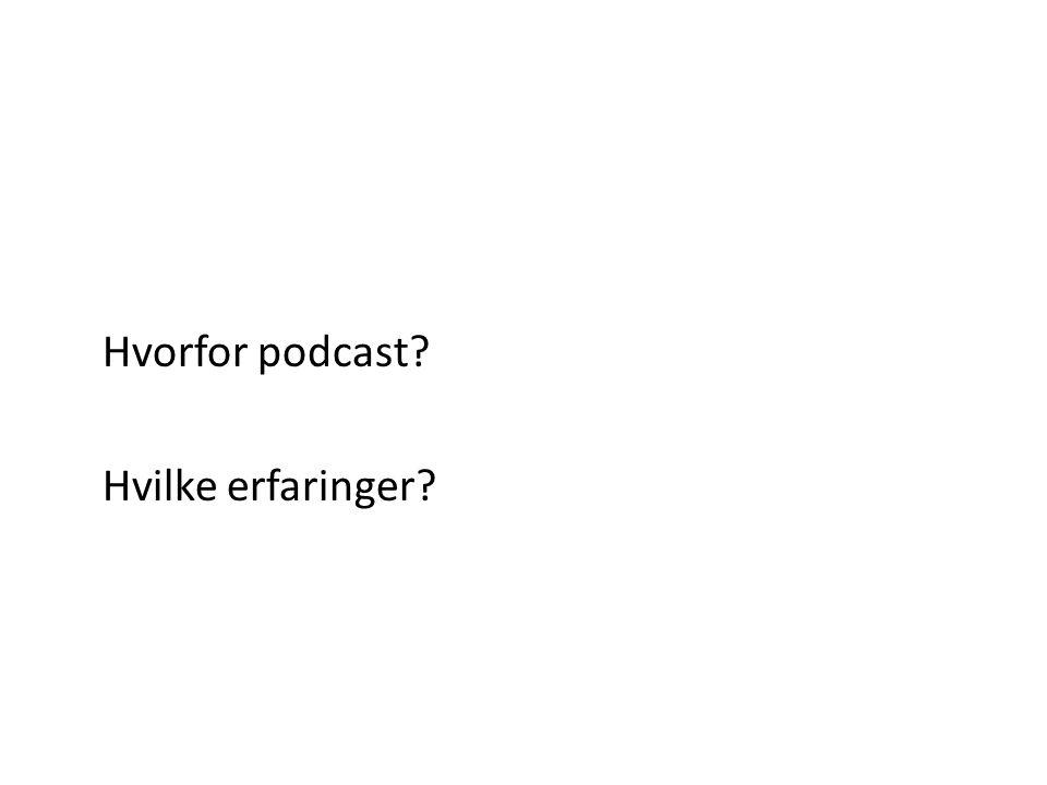 Hvorfor podcast Hvilke erfaringer
