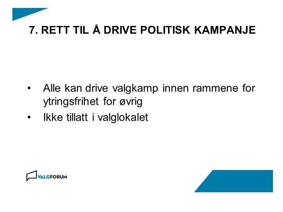 7. RETT TIL Å DRIVE POLITISK KAMPANJE