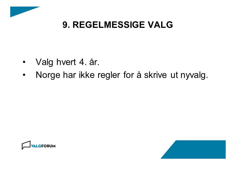 9. REGELMESSIGE VALG Valg hvert 4. år. Norge har ikke regler for å skrive ut nyvalg.