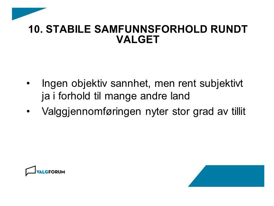 10. STABILE SAMFUNNSFORHOLD RUNDT VALGET