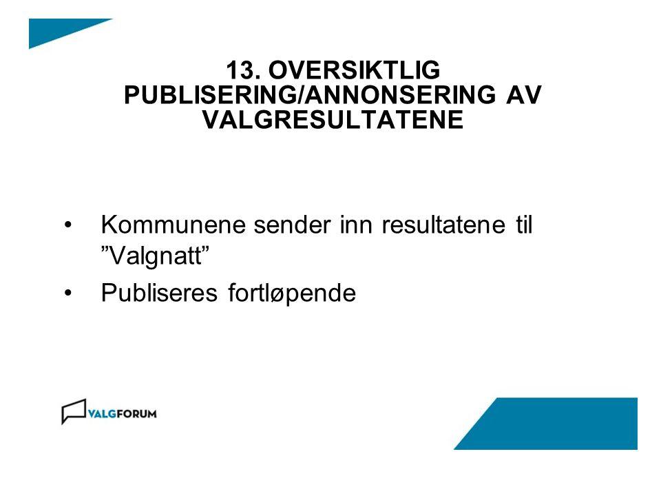 13. OVERSIKTLIG PUBLISERING/ANNONSERING AV VALGRESULTATENE