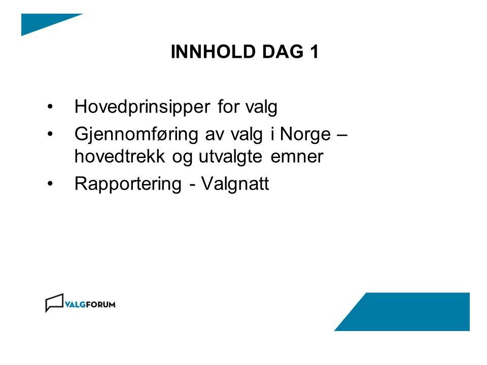INNHOLD DAG 1 Hovedprinsipper for valg. Gjennomføring av valg i Norge – hovedtrekk og utvalgte emner.