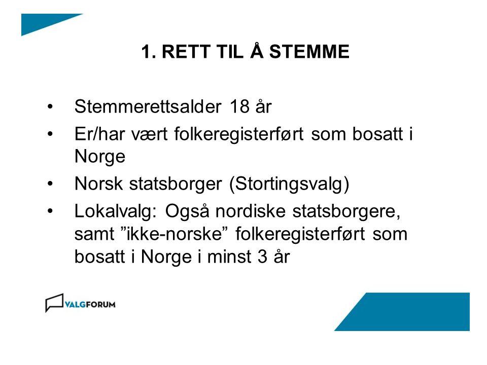 1. RETT TIL Å STEMME Stemmerettsalder 18 år. Er/har vært folkeregisterført som bosatt i Norge. Norsk statsborger (Stortingsvalg)