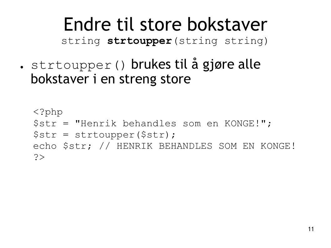 Endre til store bokstaver string strtoupper(string string)