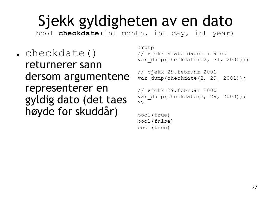 Sjekk gyldigheten av en dato bool checkdate(int month, int day, int year)