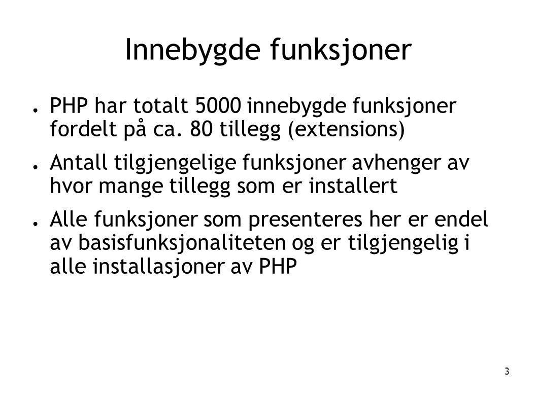 Innebygde funksjoner PHP har totalt 5000 innebygde funksjoner fordelt på ca. 80 tillegg (extensions)