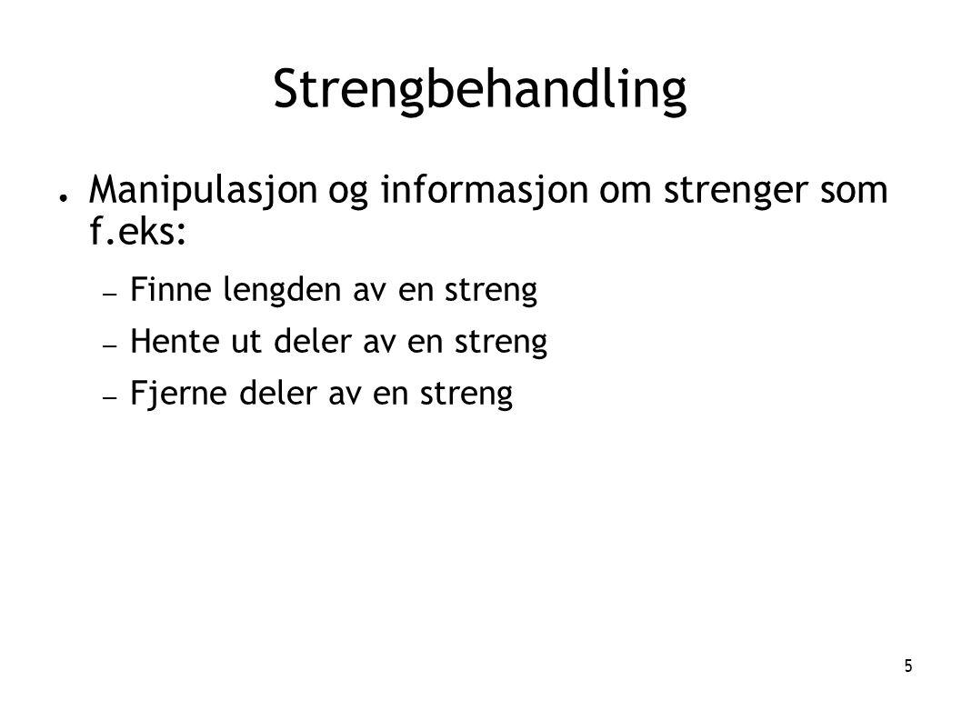 Strengbehandling Manipulasjon og informasjon om strenger som f.eks: