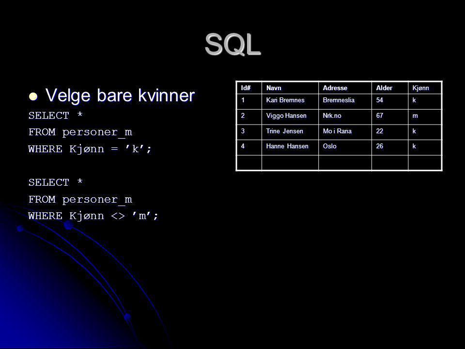 SQL Velge bare kvinner SELECT * FROM personer_m WHERE Kjønn = 'k';