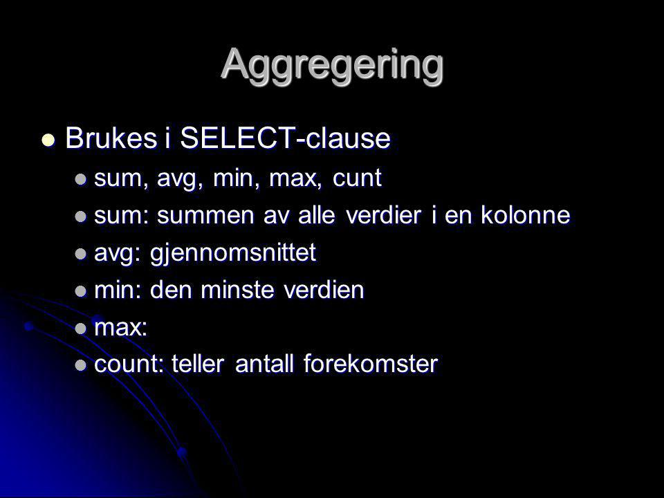 Aggregering Brukes i SELECT-clause sum, avg, min, max, cunt