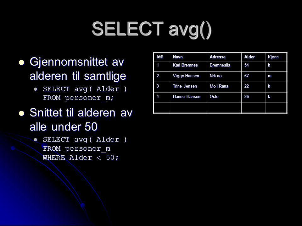 SELECT avg() Gjennomsnittet av alderen til samtlige