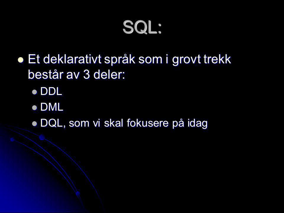 SQL: Et deklarativt språk som i grovt trekk består av 3 deler: DDL DML