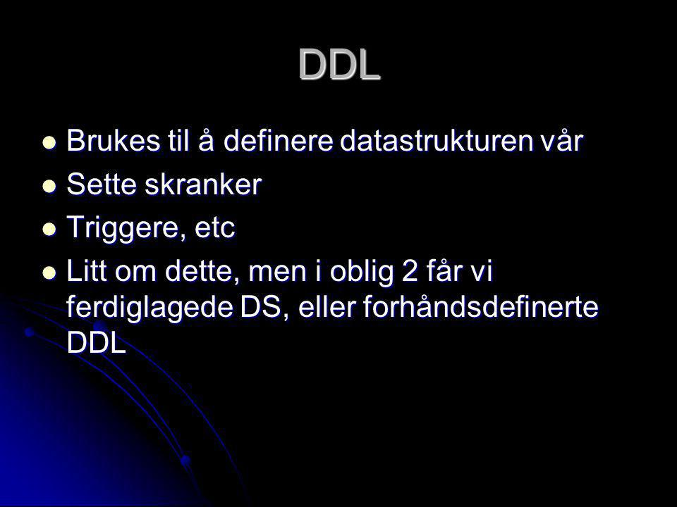 DDL Brukes til å definere datastrukturen vår Sette skranker