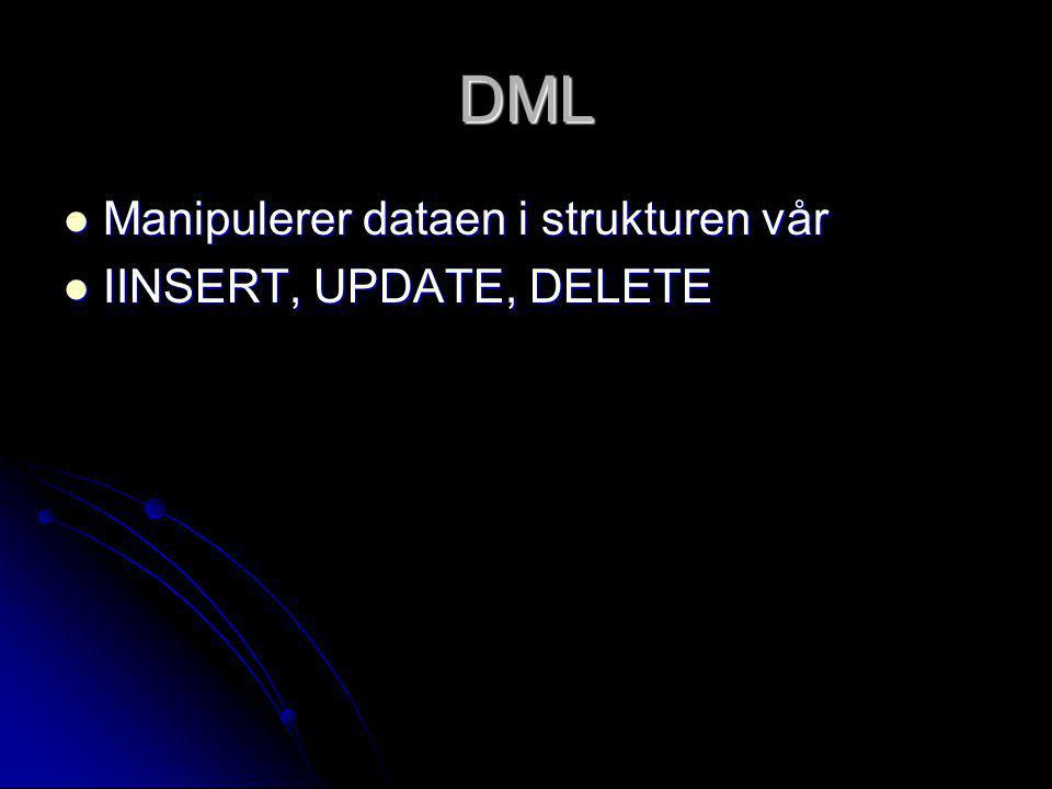 DML Manipulerer dataen i strukturen vår IINSERT, UPDATE, DELETE