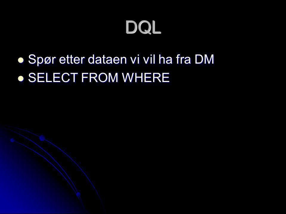 DQL Spør etter dataen vi vil ha fra DM SELECT FROM WHERE