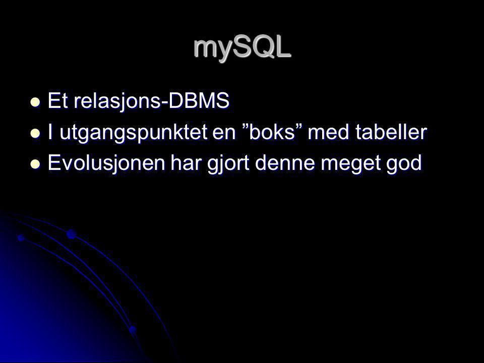 mySQL Et relasjons-DBMS I utgangspunktet en boks med tabeller