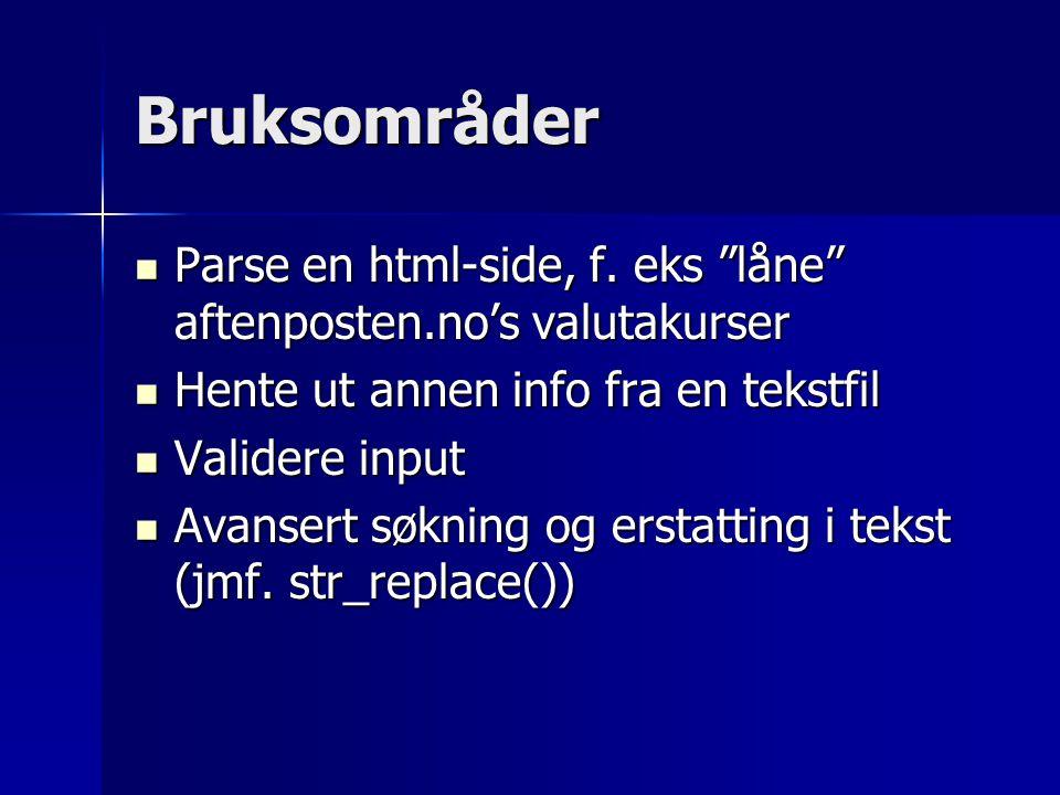 Bruksområder Parse en html-side, f. eks låne aftenposten.no's valutakurser. Hente ut annen info fra en tekstfil.