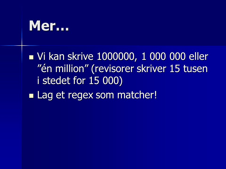 Mer… Vi kan skrive 1000000, 1 000 000 eller én million (revisorer skriver 15 tusen i stedet for 15 000)