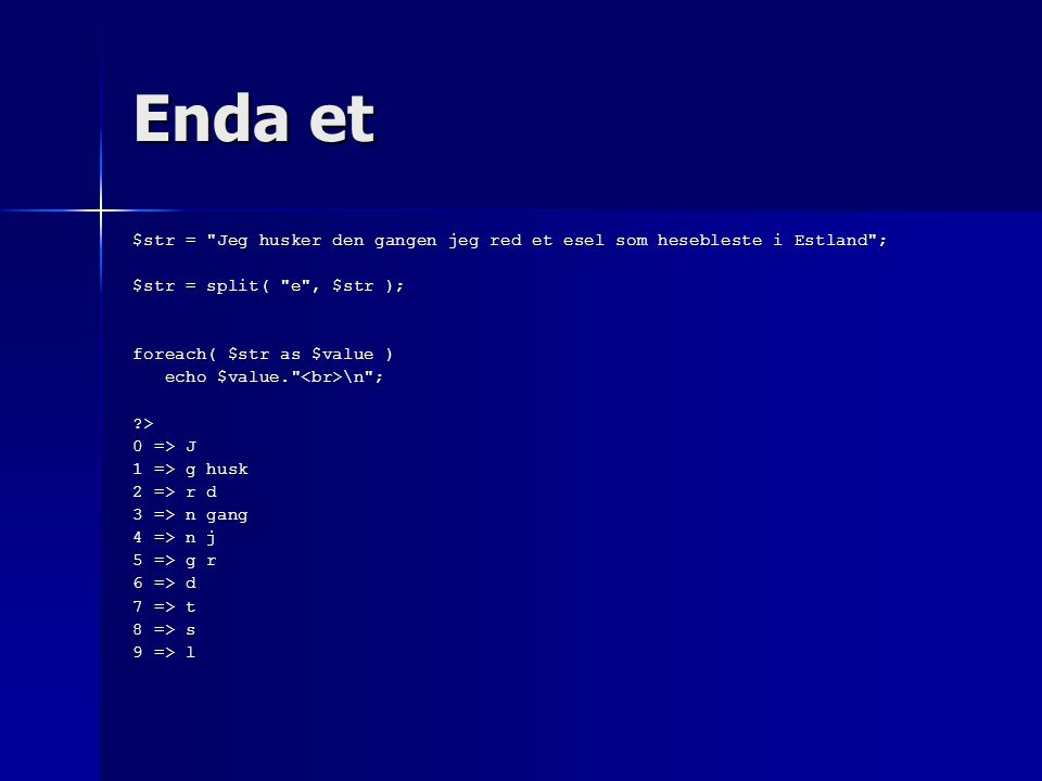 Enda et $str = Jeg husker den gangen jeg red et esel som hesebleste i Estland ; $str = split( e , $str );