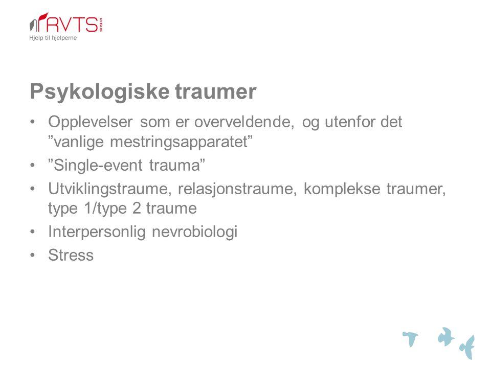 Psykologiske traumer Opplevelser som er overveldende, og utenfor det vanlige mestringsapparatet Single-event trauma