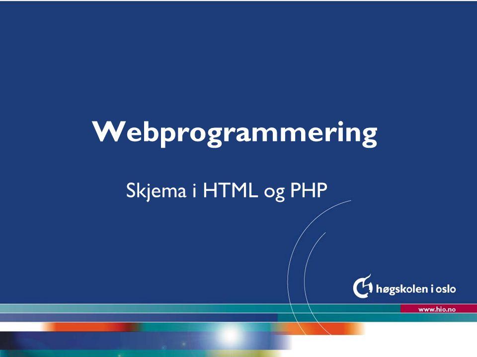 Webprogrammering Skjema i HTML og PHP