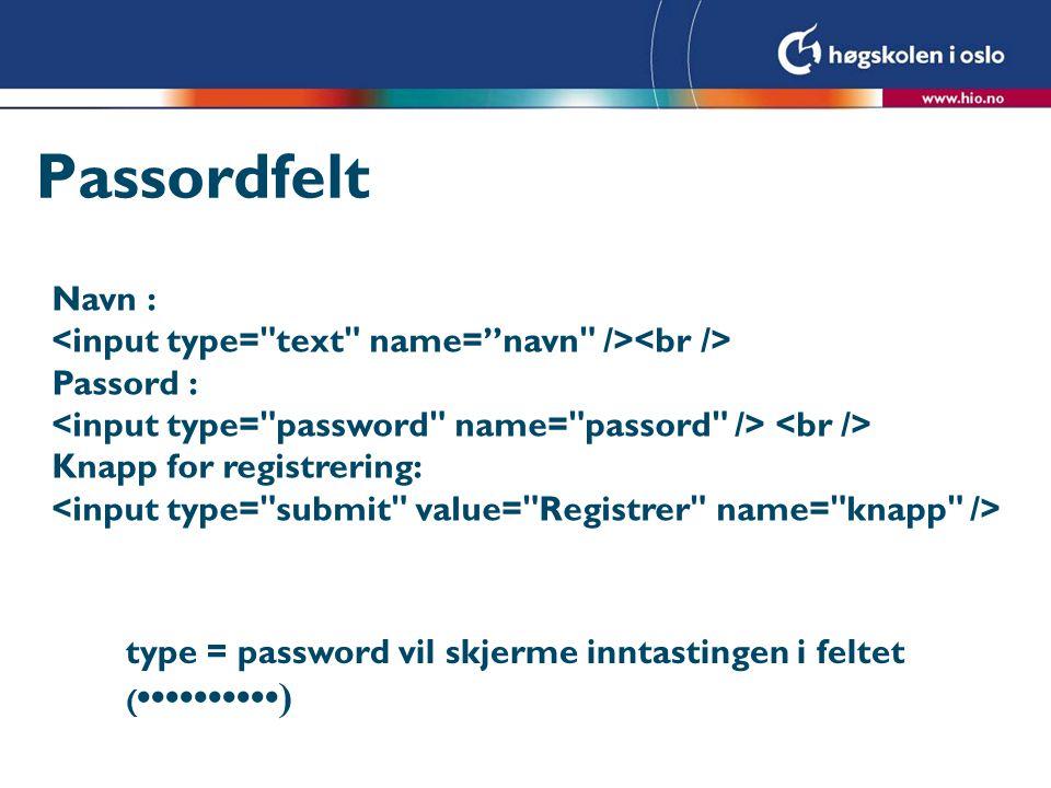 Passordfelt Navn : <input type= text name= navn /><br />