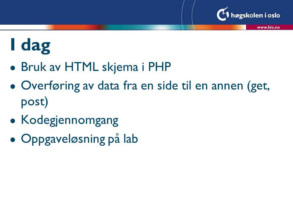 I dag Bruk av HTML skjema i PHP