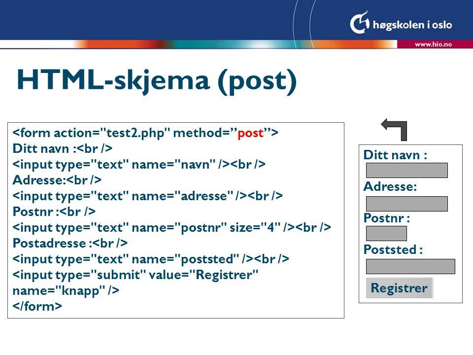 HTML-skjema (post) <form action= test2.php method= post >