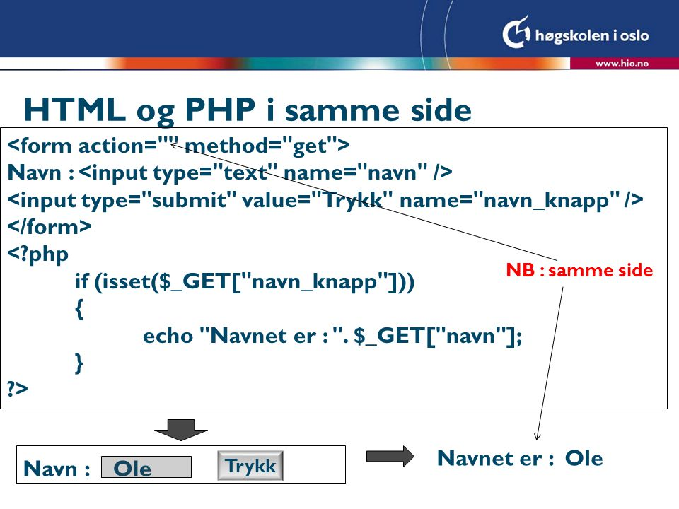 HTML og PHP i samme side <form action= method= get >