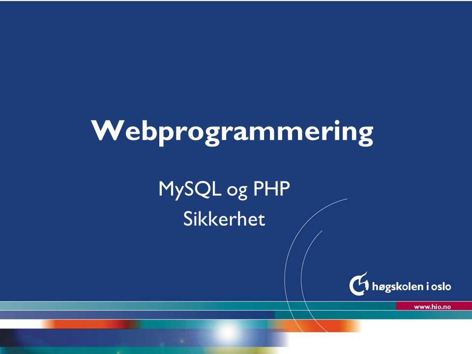 Webprogrammering MySQL og PHP Sikkerhet