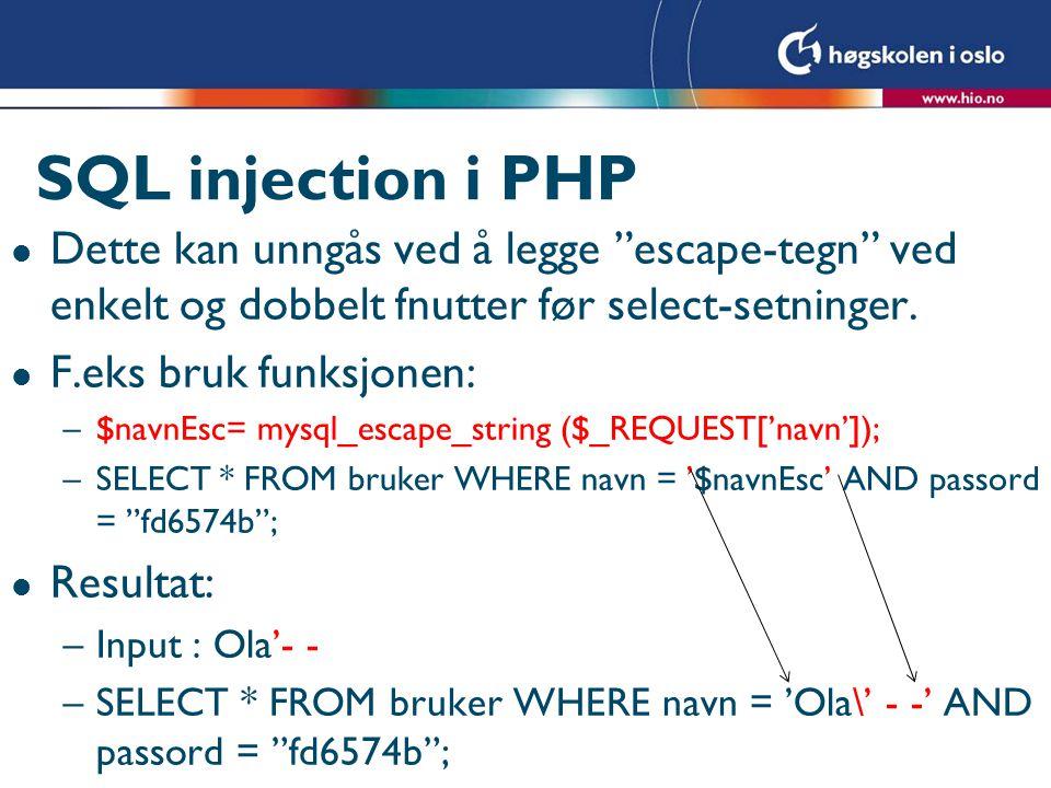 SQL injection i PHP Dette kan unngås ved å legge escape-tegn ved enkelt og dobbelt fnutter før select-setninger.