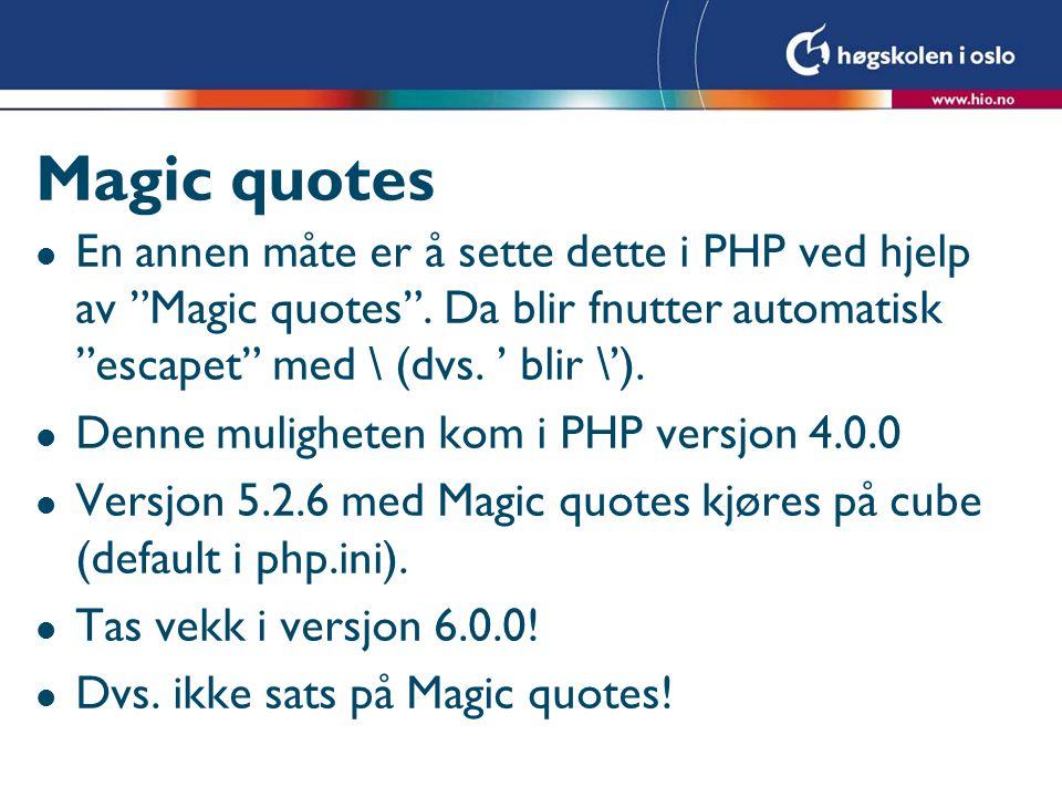 Magic quotes En annen måte er å sette dette i PHP ved hjelp av Magic quotes . Da blir fnutter automatisk escapet med \ (dvs. ' blir \').