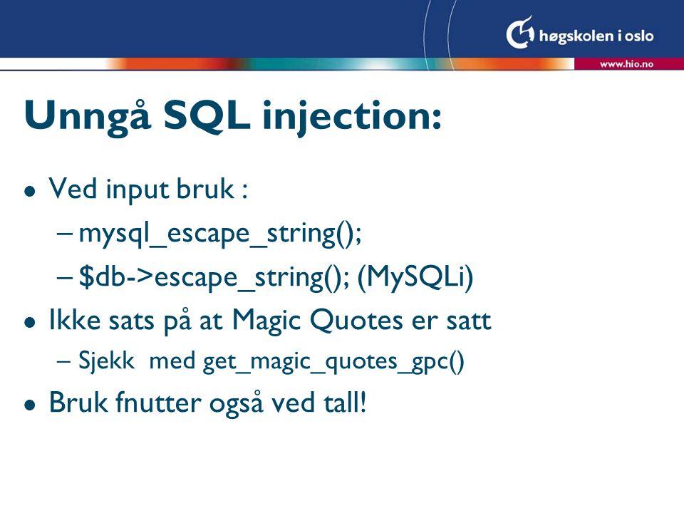 Unngå SQL injection: Ved input bruk : mysql_escape_string();