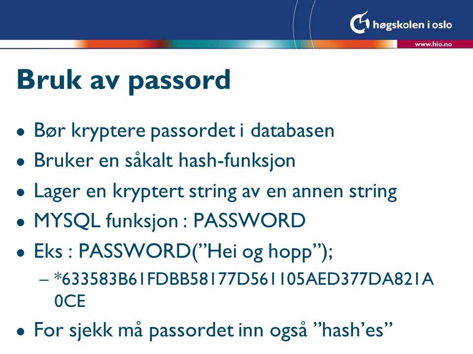 Bruk av passord Bør kryptere passordet i databasen
