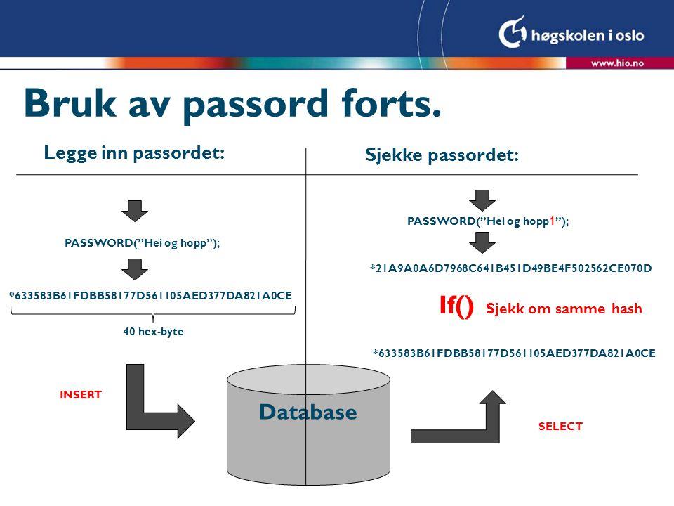 Bruk av passord forts. If() Database Legge inn passordet: