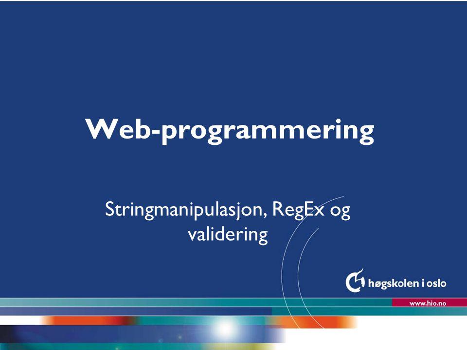 Stringmanipulasjon, RegEx og validering