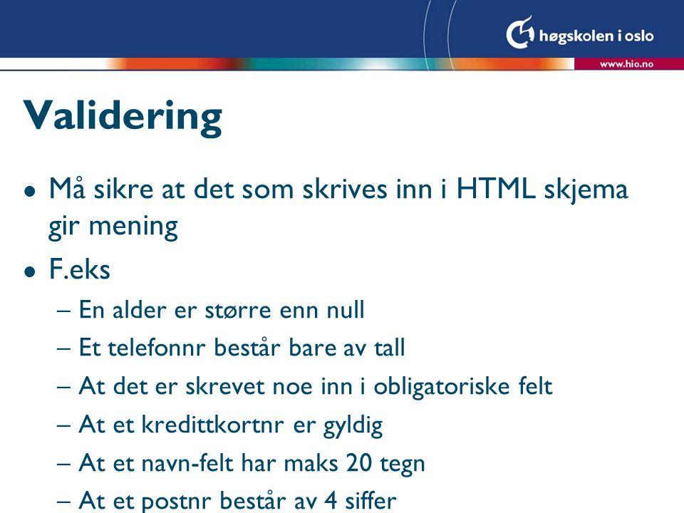 Validering Må sikre at det som skrives inn i HTML skjema gir mening