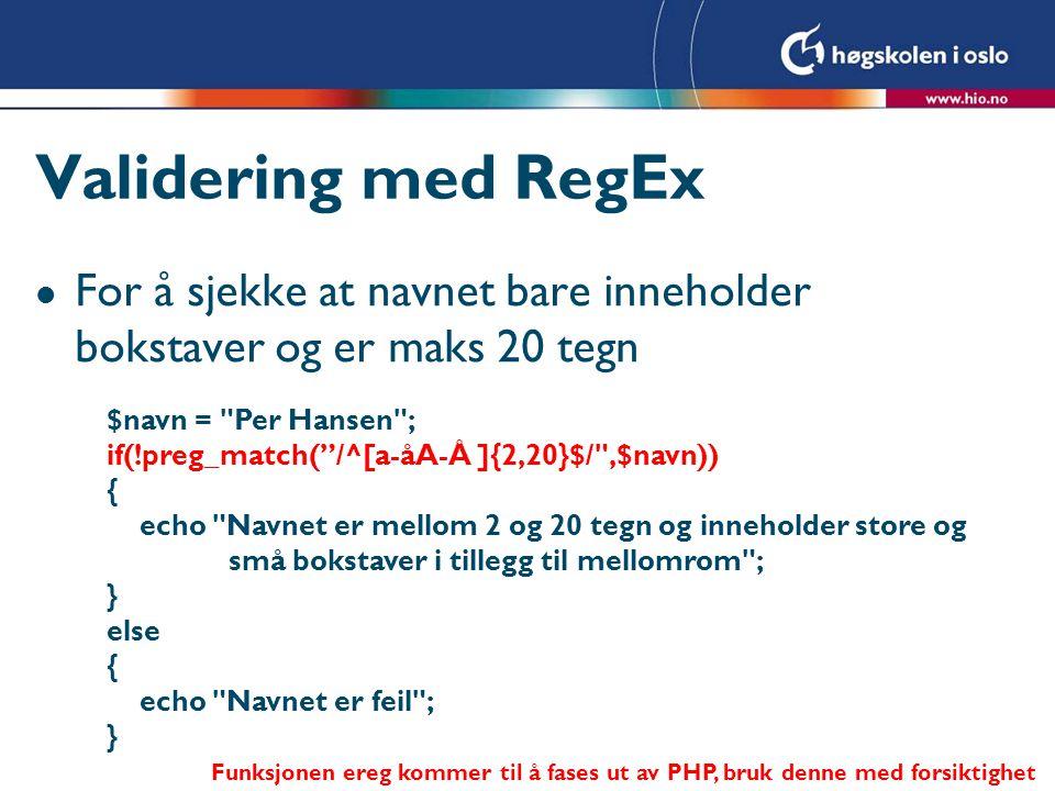 Validering med RegEx For å sjekke at navnet bare inneholder bokstaver og er maks 20 tegn. $navn = Per Hansen ;