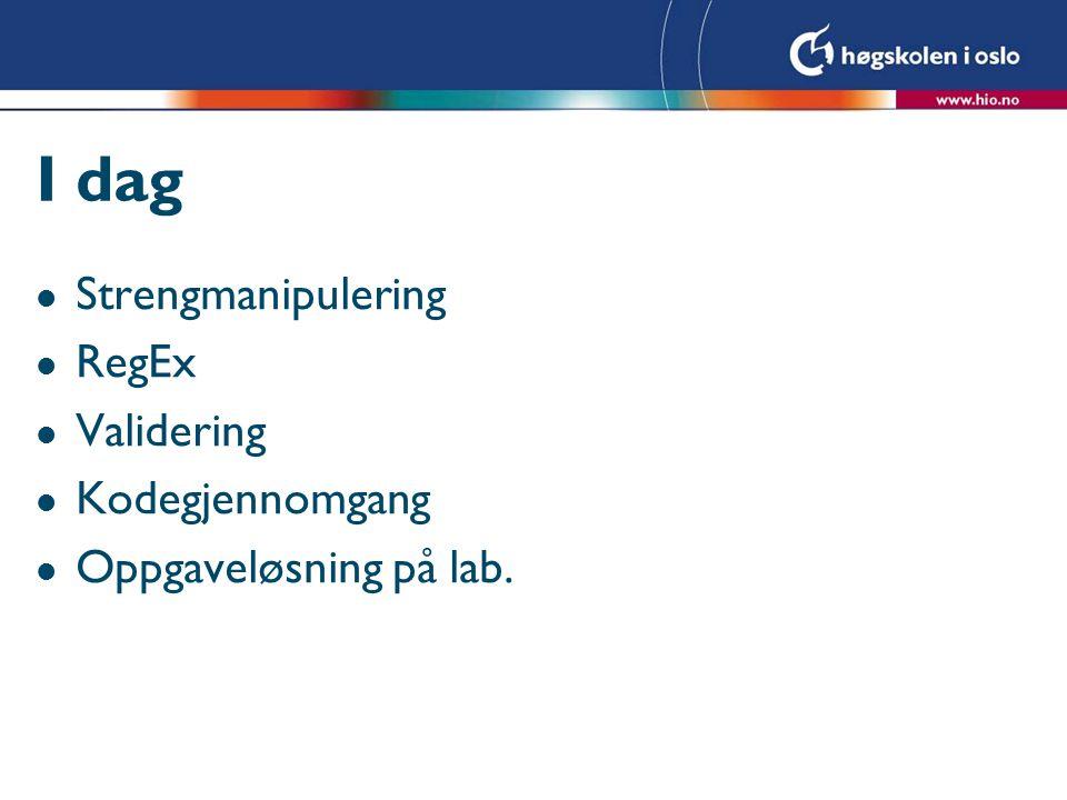 I dag Strengmanipulering RegEx Validering Kodegjennomgang