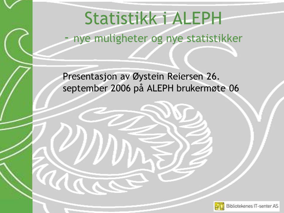 Statistikk i ALEPH - nye muligheter og nye statistikker