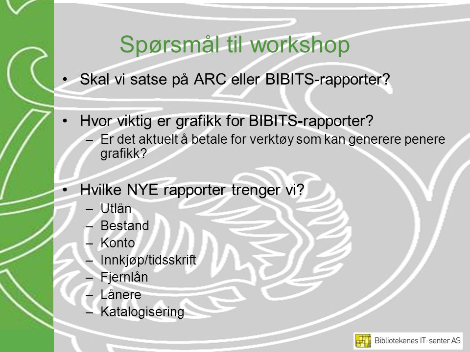 Spørsmål til workshop Skal vi satse på ARC eller BIBITS-rapporter