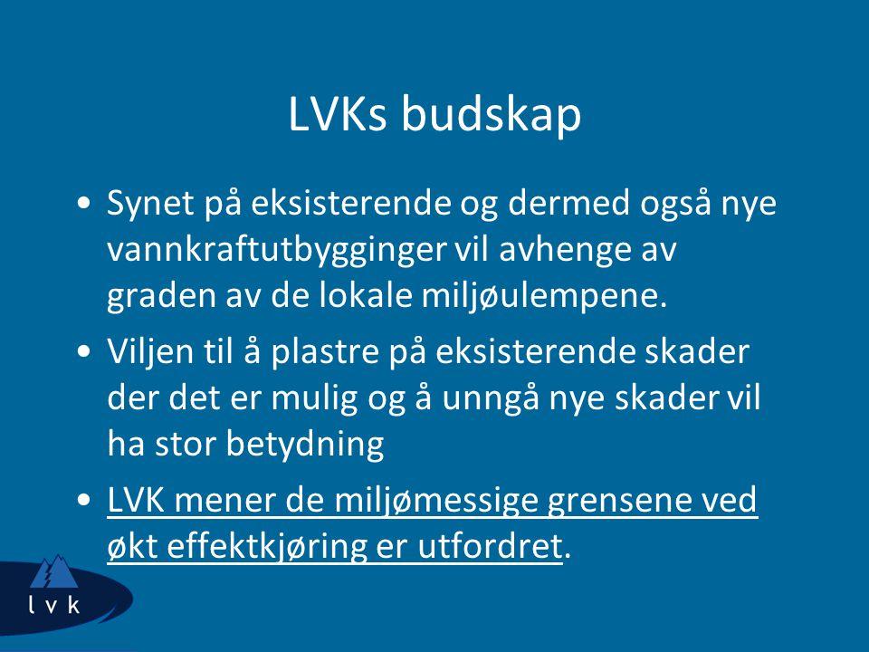 LVKs budskap Synet på eksisterende og dermed også nye vannkraftutbygginger vil avhenge av graden av de lokale miljøulempene.