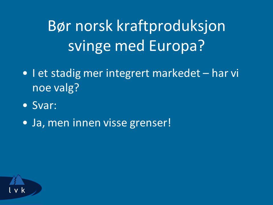 Bør norsk kraftproduksjon svinge med Europa