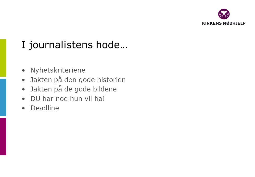 I journalistens hode… Nyhetskriteriene Jakten på den gode historien