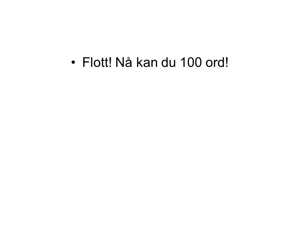 Flott! Nå kan du 100 ord!