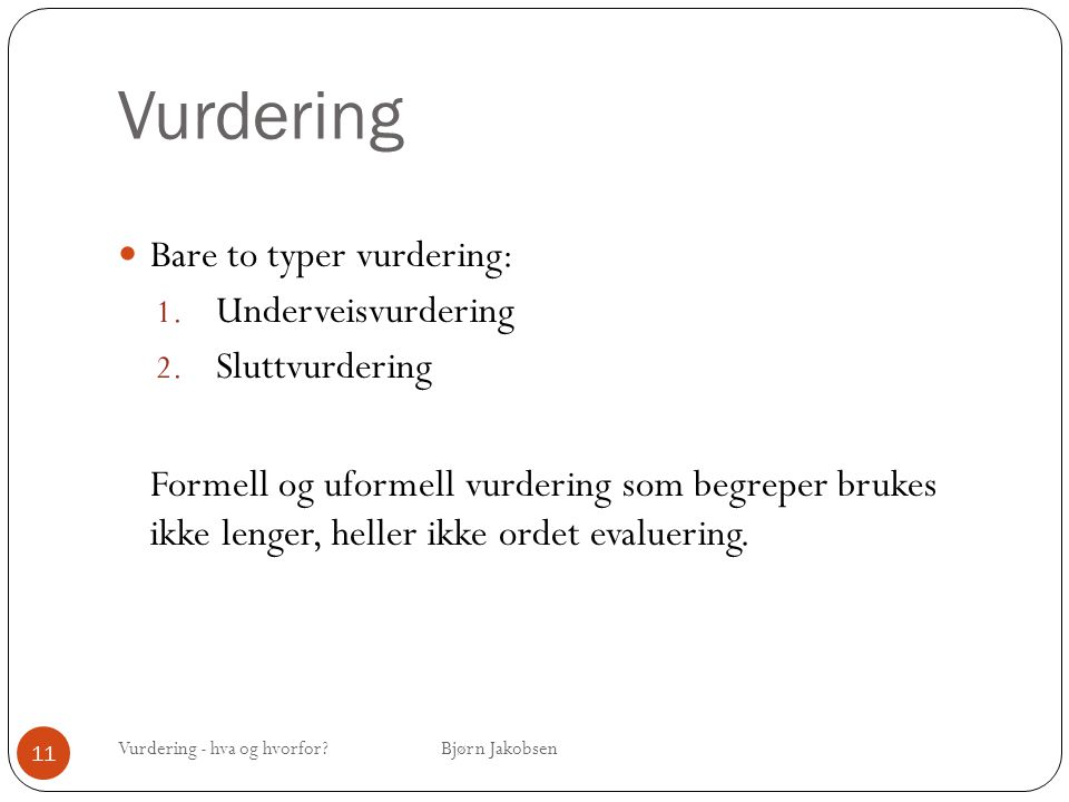 Vurdering Bare to typer vurdering: Underveisvurdering Sluttvurdering