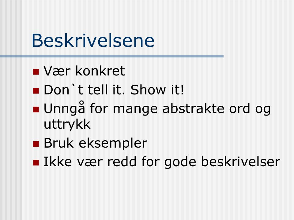 Beskrivelsene Vær konkret Don`t tell it. Show it!