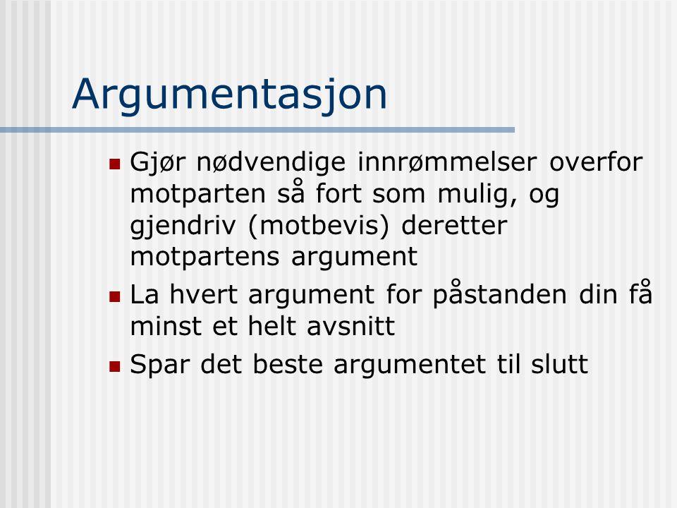 Argumentasjon Gjør nødvendige innrømmelser overfor motparten så fort som mulig, og gjendriv (motbevis) deretter motpartens argument.