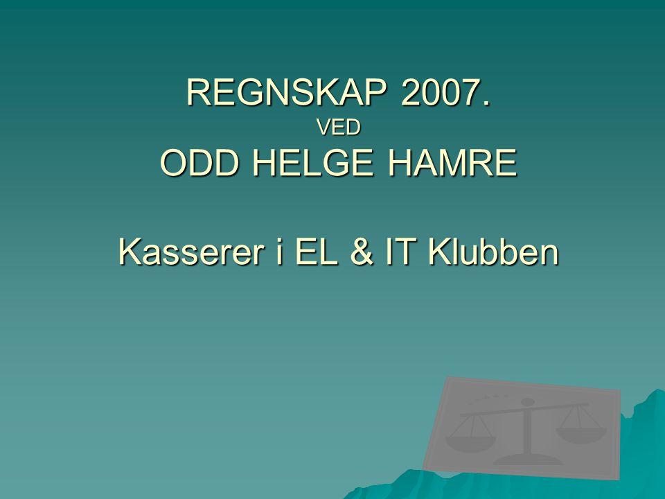 REGNSKAP 2007. VED ODD HELGE HAMRE Kasserer i EL & IT Klubben