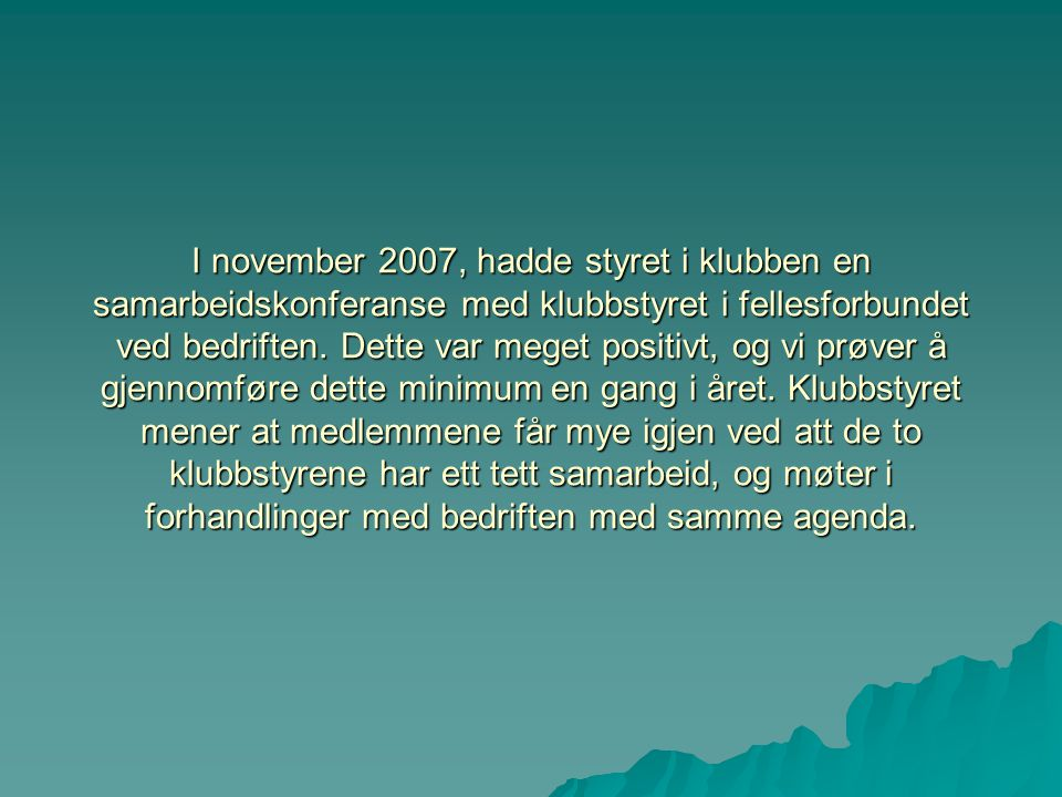 I november 2007, hadde styret i klubben en samarbeidskonferanse med klubbstyret i fellesforbundet ved bedriften.