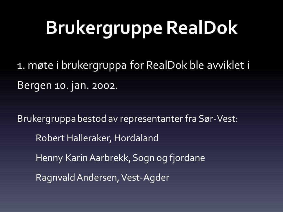 Brukergruppe RealDok 1. møte i brukergruppa for RealDok ble avviklet i Bergen 10. jan. 2002. Brukergruppa bestod av representanter fra Sør-Vest: